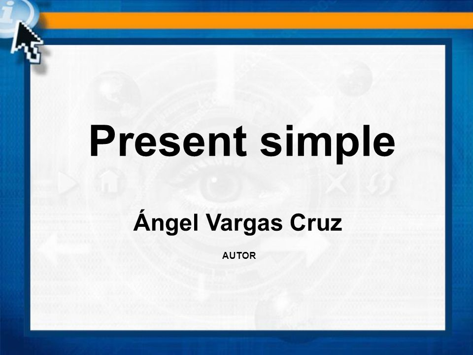 Present simple Ángel Vargas Cruz AUTOR