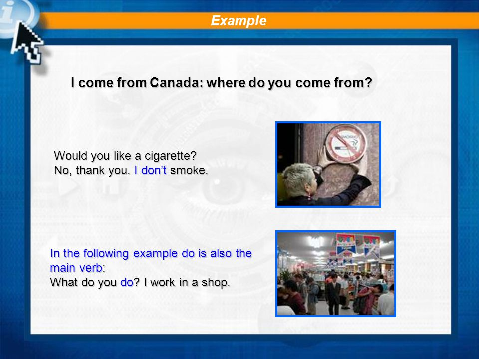 Example I come from Canada: where do you come from.