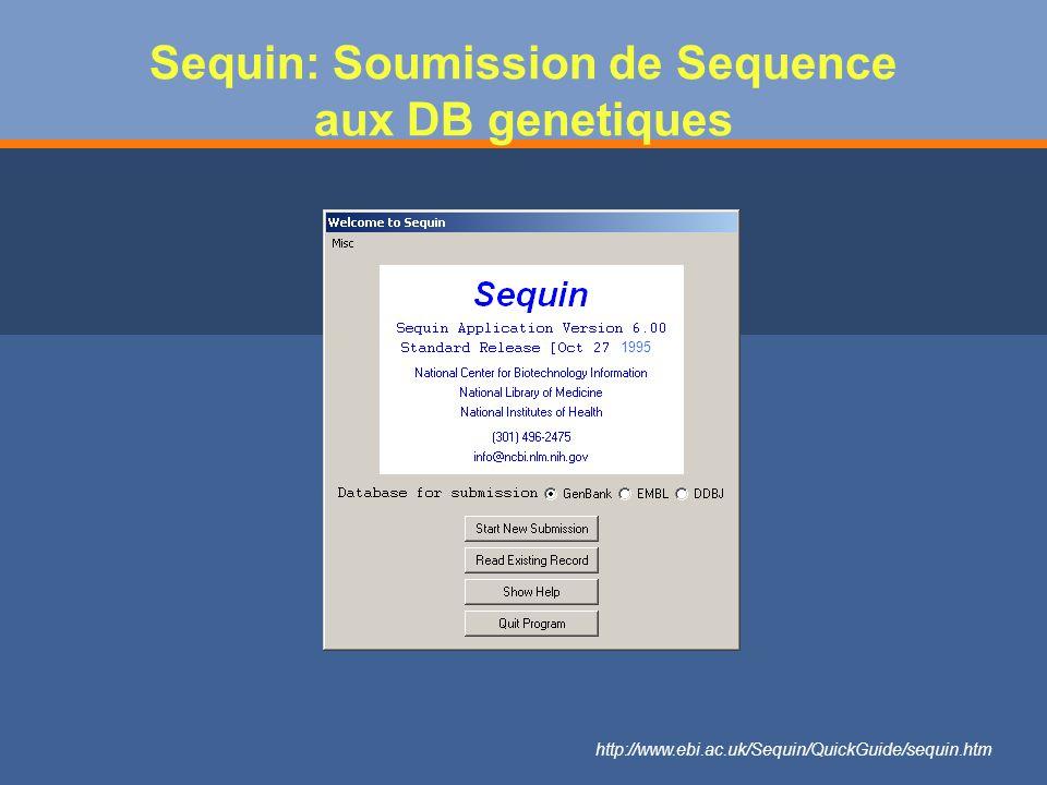 Sequin: Soumission de Sequence aux DB genetiques http://www.ebi.ac.uk/Sequin/QuickGuide/sequin.htm 1995