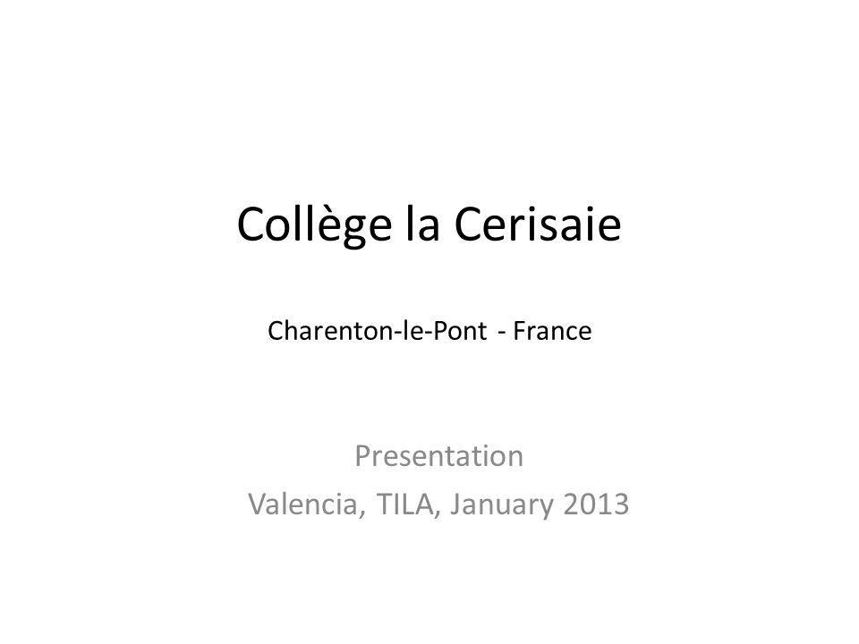 Collège la Cerisaie Charenton-le-Pont - France Presentation Valencia, TILA, January 2013