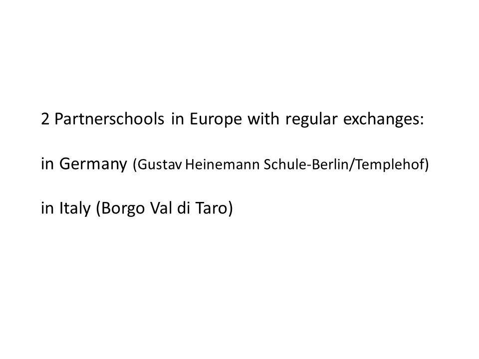 2 Partnerschools in Europe with regular exchanges: in Germany (Gustav Heinemann Schule-Berlin/Templehof) in Italy (Borgo Val di Taro)