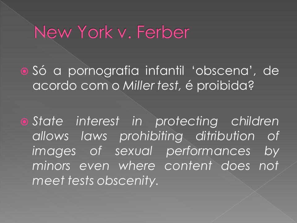 Só a pornografia infantil obscena, de acordo com o Miller test, é proibida.