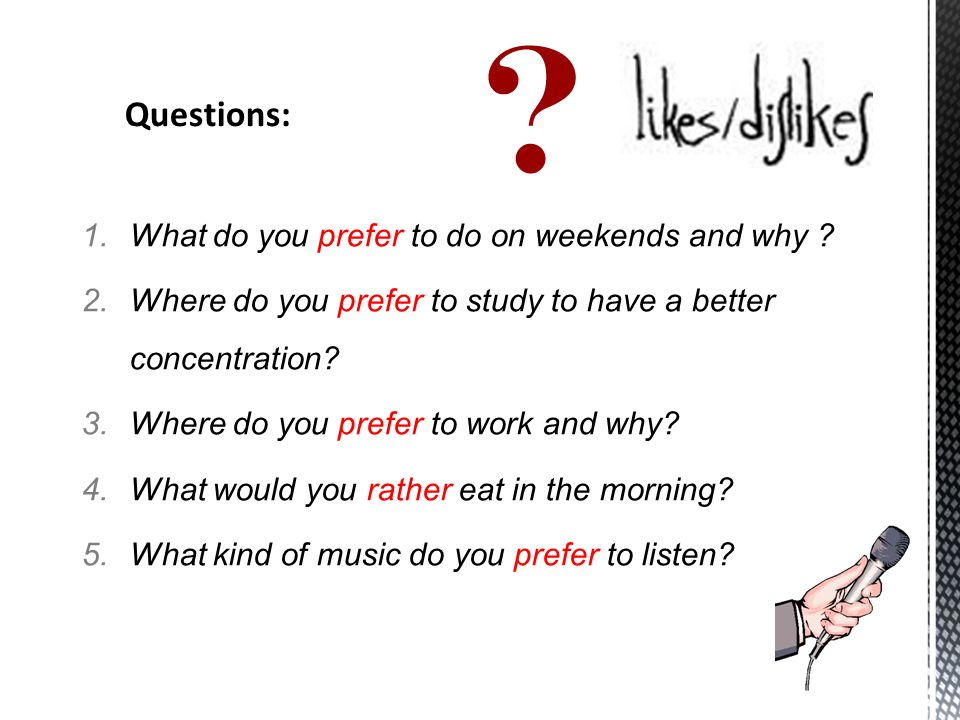 1.What do you prefer to do on weekends and why .