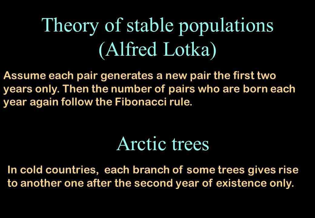 Theory of stable populations (Alfred Lotka) Assume each pair generates a new pair the first two years only.