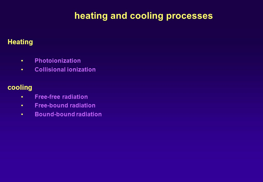 heating and cooling processes Heating Photoionization Collisional ionization cooling Free-free radiation Free-bound radiation Bound-bound radiation