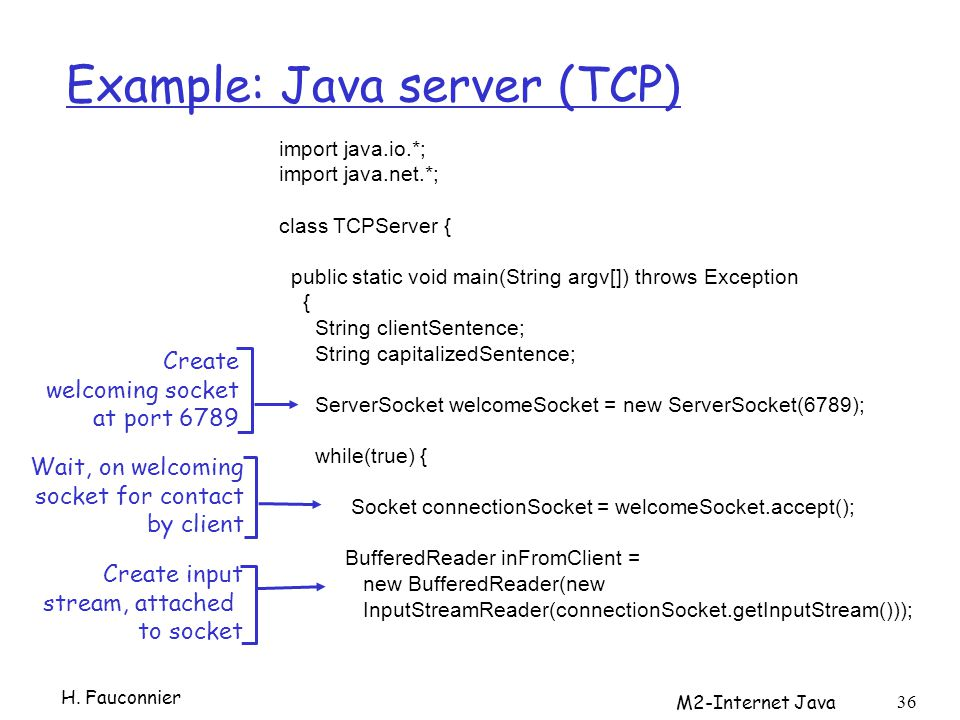 M2-Internet Java 36 Example: Java server (TCP) import java.io.*; import java.net.*; class TCPServer { public static void main(String argv[]) throws Ex