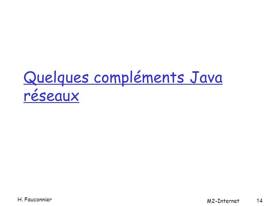 Quelques compléments Java réseaux 14 H. Fauconnier M2-Internet
