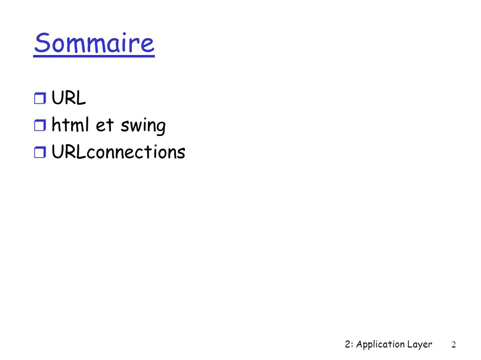 2: Application Layer2 Sommaire r URL r html et swing r URLconnections
