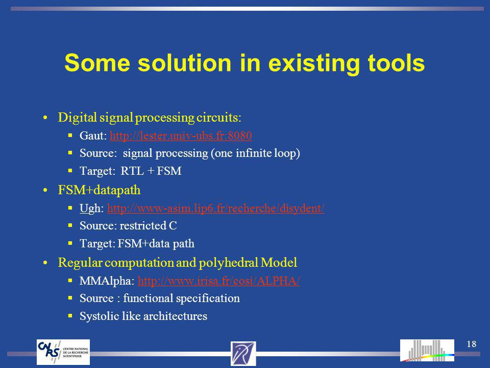 18 Some solution in existing tools Digital signal processing circuits: Gaut: http://lester.univ-ubs.fr:8080http://lester.univ-ubs.fr:8080 Source: sign