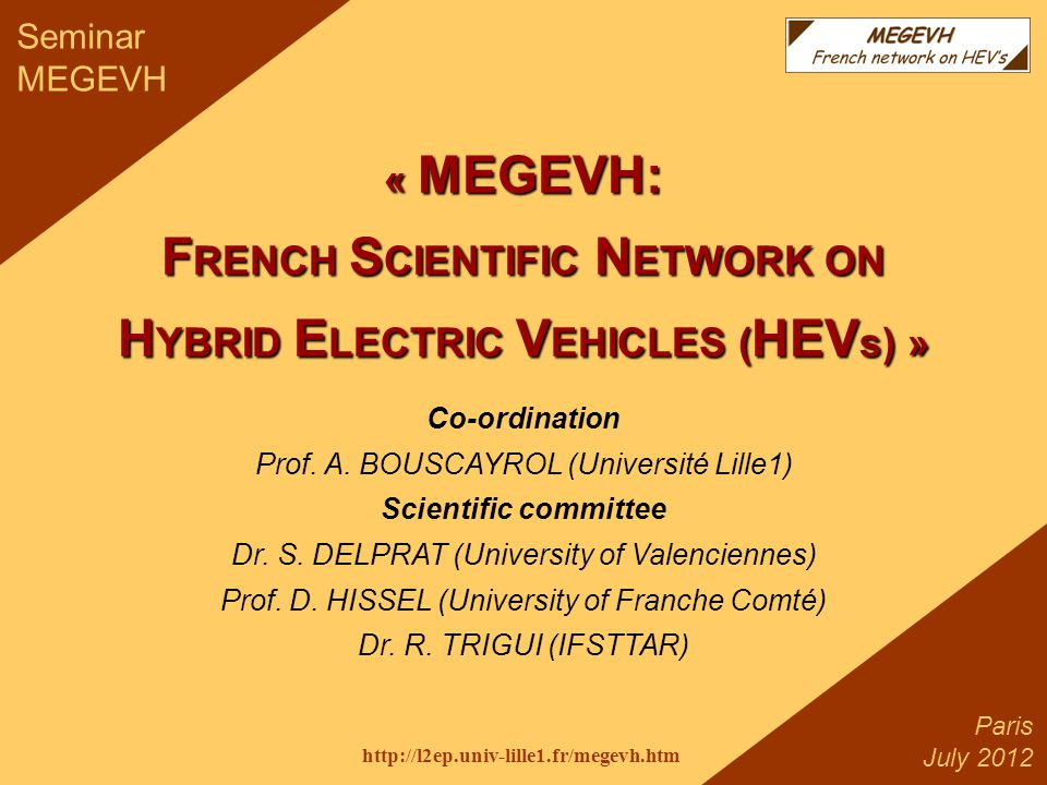 1 Aalto University 2011 http://l2ep.univ-lille1.fr/megevh.htm Paris July 2012 Seminar MEGEVH « MEGEVH: F RENCH S CIENTIFIC N ETWORK ON H YBRID E LECTRIC V EHICLES ( HEV s) » Co-ordination Prof.