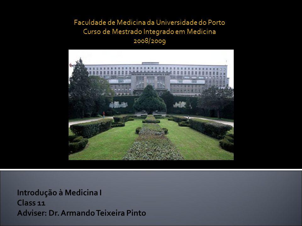 Introdução à Medicina I Class 11 Adviser: Dr. Armando Teixeira Pinto Faculdade de Medicina da Universidade do Porto Curso de Mestrado Integrado em Med