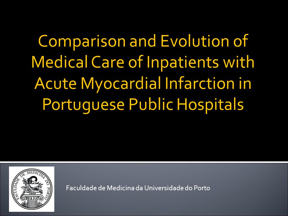 Faculdade de Medicina da Universidade do Porto Comparison and Evolution of Medical Care of Inpatients with Acute Myocardial Infarction in Portuguese Public Hospitals