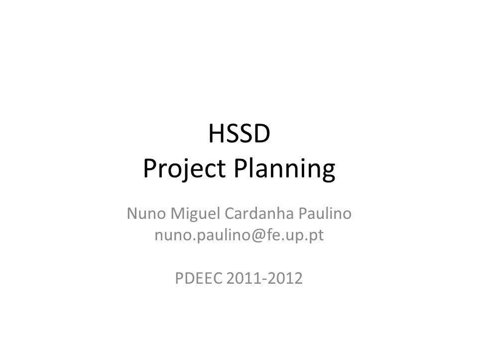 HSSD Project Planning Nuno Miguel Cardanha Paulino nuno.paulino@fe.up.pt PDEEC 2011-2012