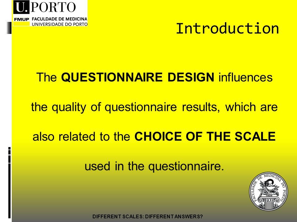 Introduction The QUESTIONNAIRE DESIGN influences the quality of questionnaire results, which are also related to the CHOICE OF THE SCALE used in the questionnaire.