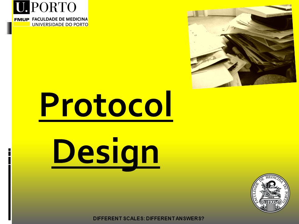 Protocol Design DIFFERENT SCALES: DIFFERENT ANSWERS