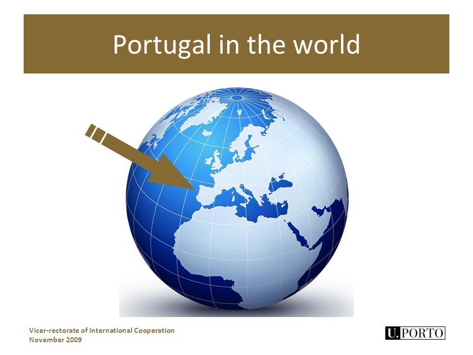 Portugal in the world Vicer-rectorate of International Cooperation November 2009