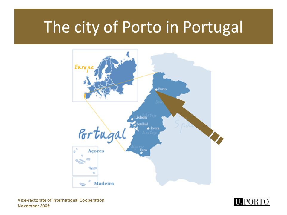The city of Porto in Portugal Vice-rectorate of International Cooperation November 2009