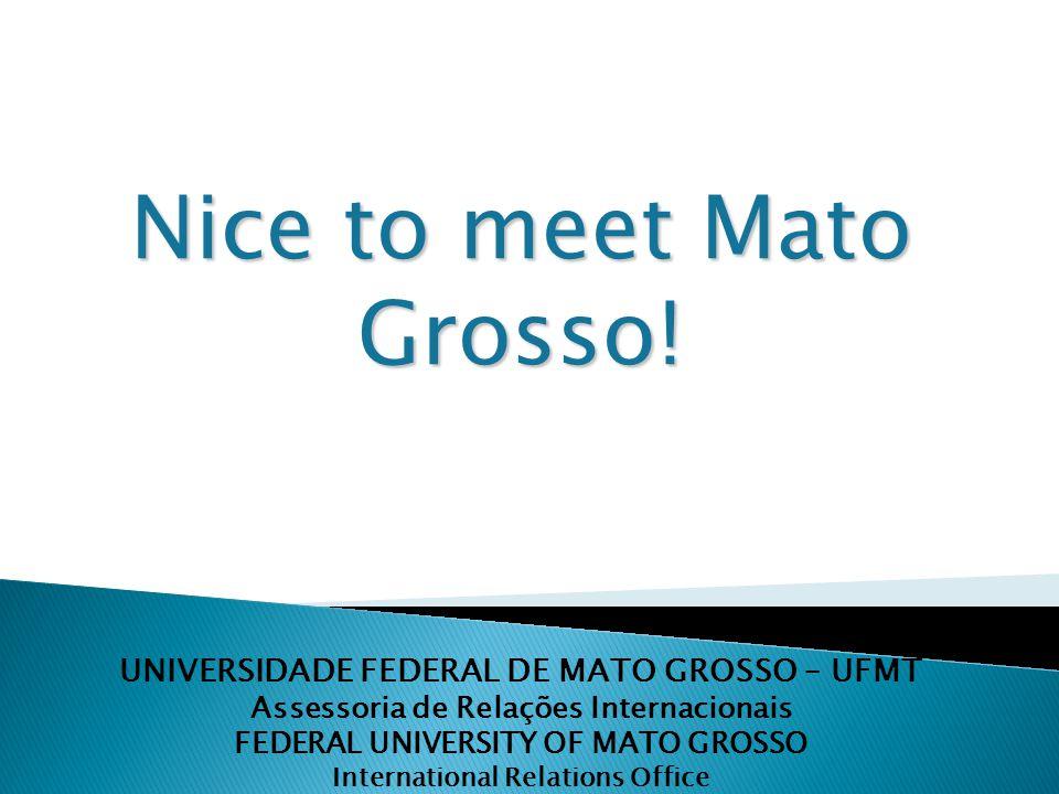 UNIVERSIDADE FEDERAL DE MATO GROSSO – UFMT Assessoria de Relações Internacionais FEDERAL UNIVERSITY OF MATO GROSSO International Relations Office Nice