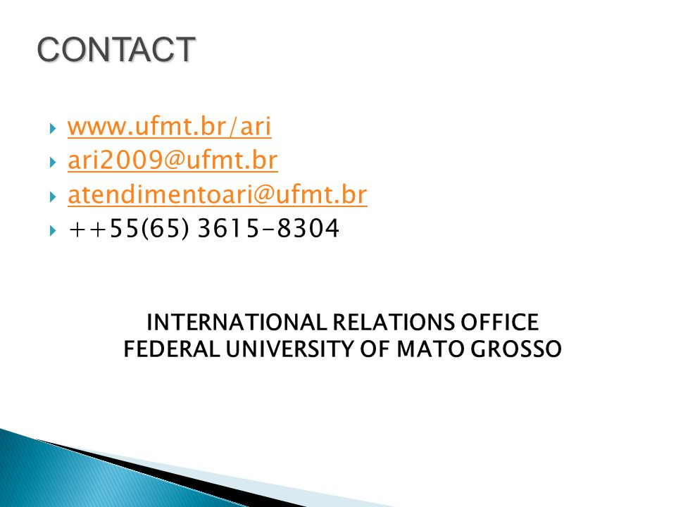 www.ufmt.br/ari ari2009@ufmt.br atendimentoari@ufmt.br ++55(65) 3615-8304 INTERNATIONAL RELATIONS OFFICE FEDERAL UNIVERSITY OF MATO GROSSO CONTACT