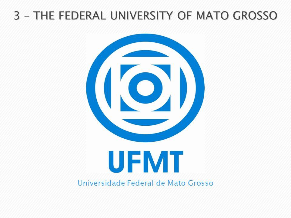 3 – THE FEDERAL UNIVERSITY OF MATO GROSSO Universidade Federal de Mato Grosso