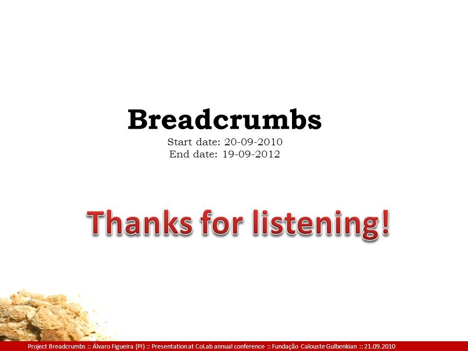 Project Breadcrumbs :: Álvaro Figueira (PI) :: Presentation at CoLab annual conference :: Fundação Calouste Gulbenkian :: 21.09.2010 Breadcrumbs Start date: 20-09-2010 End date: 19-09-2012