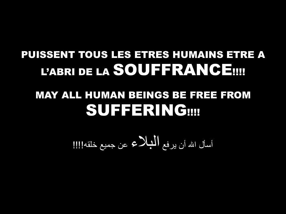 MAY ALL HUMAN BEINGS BE FREE FROM SUFFERING !!!. أسأل الله أن يرفع البلاء عن جميع خلقه !!!.
