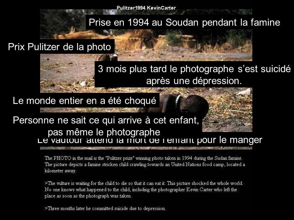 Prise en 1994 au Soudan pendant la famine Prix Pulitzer de la photo Le vautour attend la mort de lenfant pour le manger Le monde entier en a été choqué Personne ne sait ce qui arrive à cet enfant, pas même le photographe 3 mois plus tard le photographe sest suicidé après une dépression.