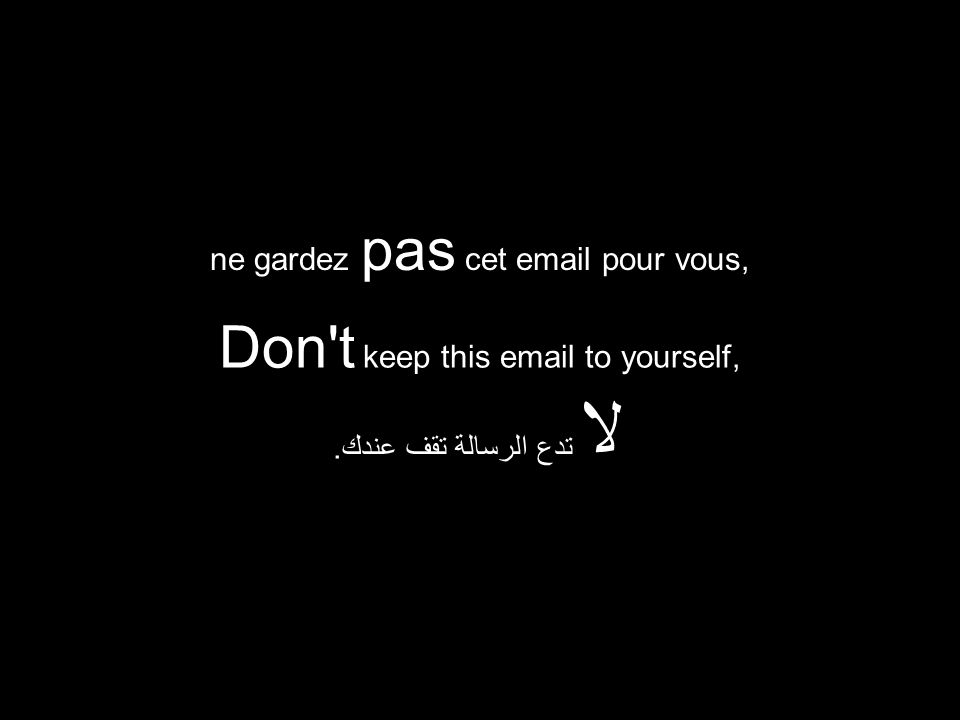 Don t keep this  to yourself, لا تدع الرسالة تقف عندك. ne gardez pas cet  pour vous,