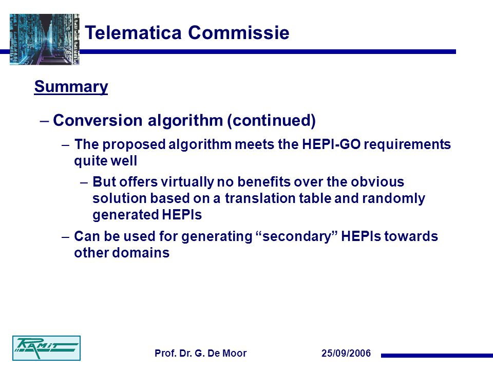 Telematica Commissie 25/09/2006Prof. Dr. G. De Moor Summary –Conversion algorithm (continued) –The proposed algorithm meets the HEPI-GO requirements q