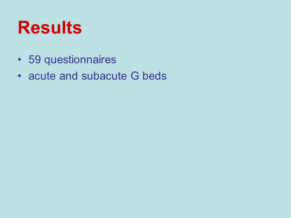 Results 59 questionnaires acute and subacute G beds