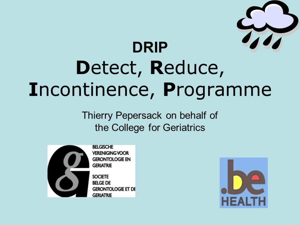 DRIP Detect, Reduce, Incontinence, Programme Thierry Pepersack on behalf of the College for Geriatrics