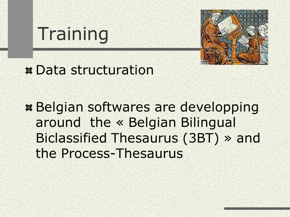 Training Data structuration Belgian softwares are developping around the « Belgian Bilingual Biclassified Thesaurus (3BT) » and the Process-Thesaurus