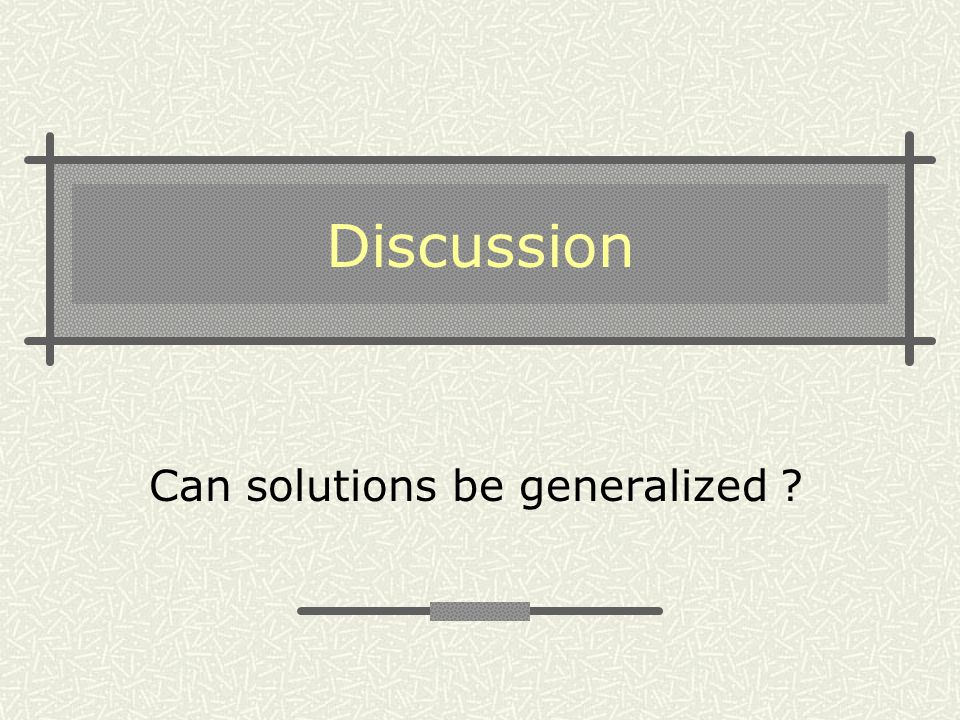 Discussion Can solutions be generalized