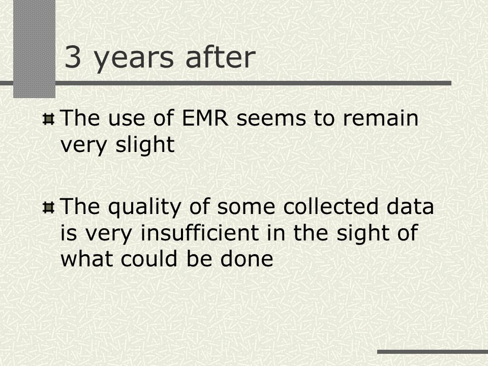 3 years after The use of EMR seems to remain very slight The quality of some collected data is very insufficient in the sight of what could be done