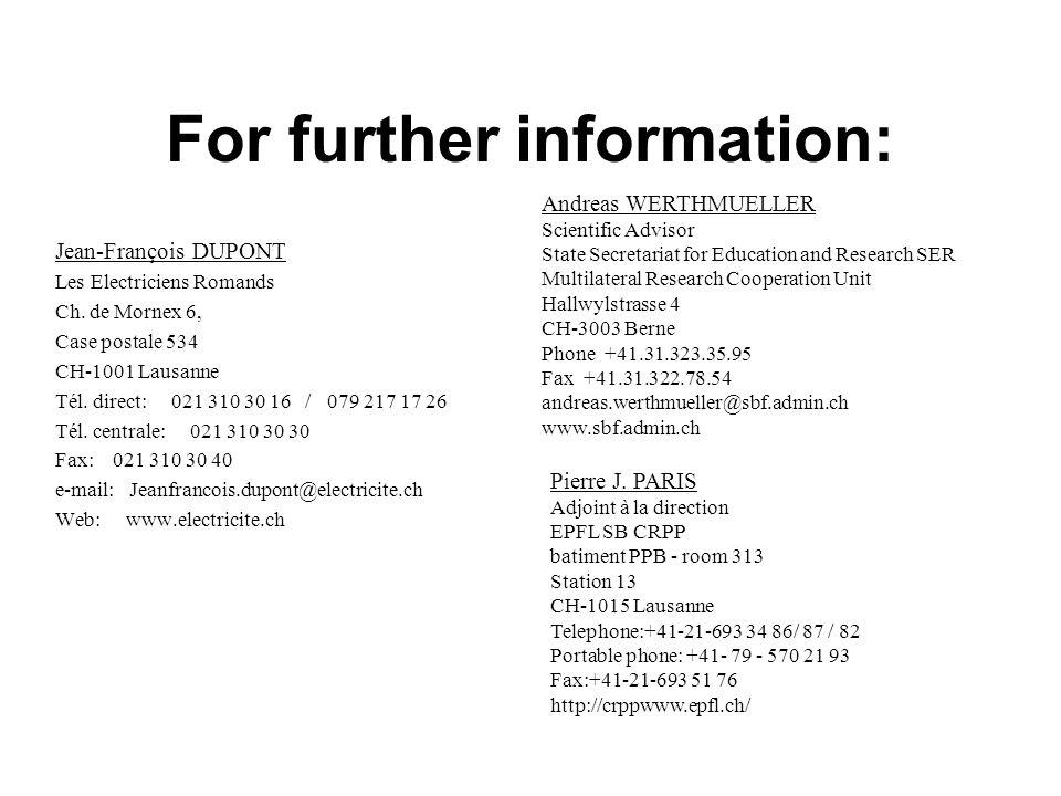 For further information: Jean-François DUPONT Les Electriciens Romands Ch. de Mornex 6, Case postale 534 CH-1001 Lausanne Tél. direct: 021 310 30 16 /