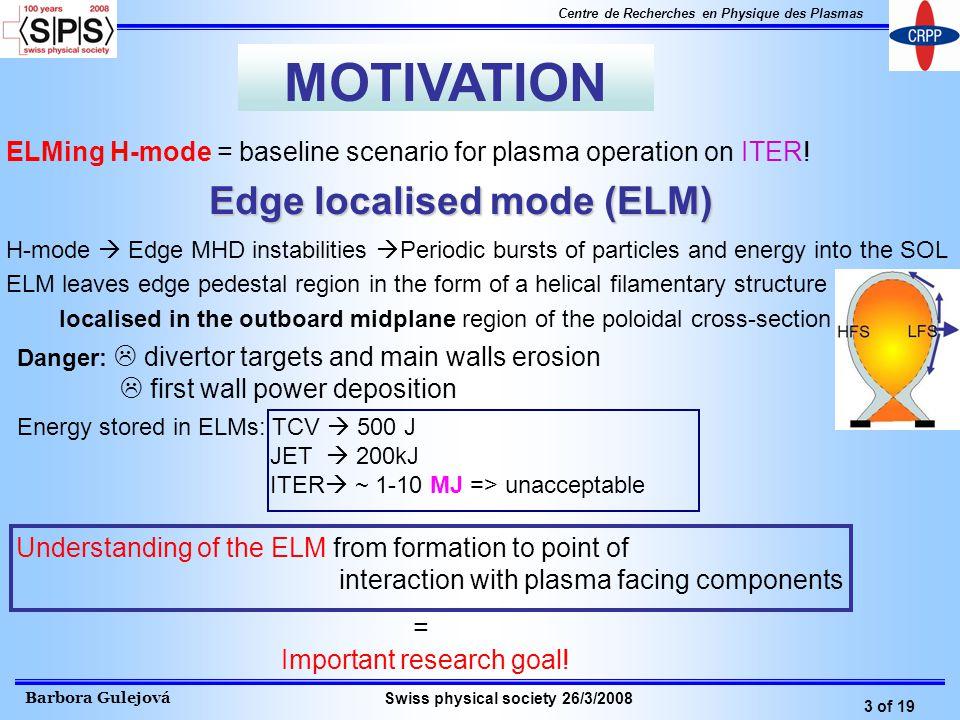 Barbora Gulejová 3 of 19 Centre de Recherches en Physique des Plasmas Swiss physical society 26/3/2008 ELMing H-mode = baseline scenario for plasma operation on ITER.