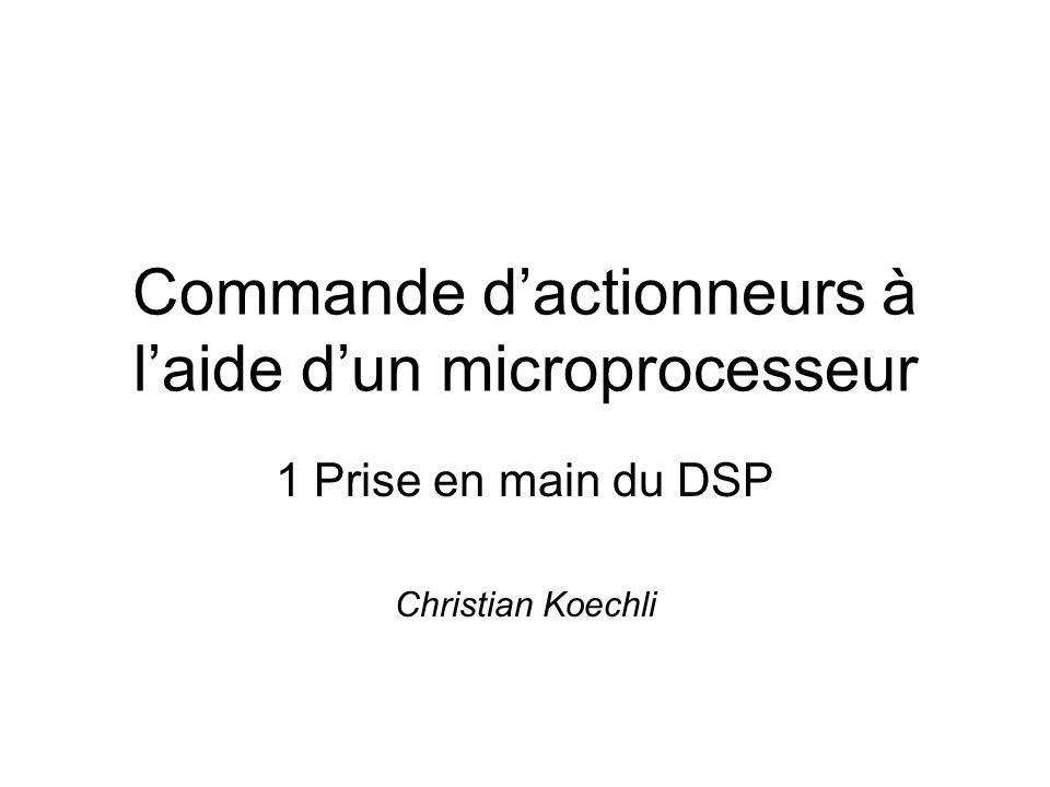 Commande dactionneurs à laide dun microprocesseur 1 Prise en main du DSP Christian Koechli
