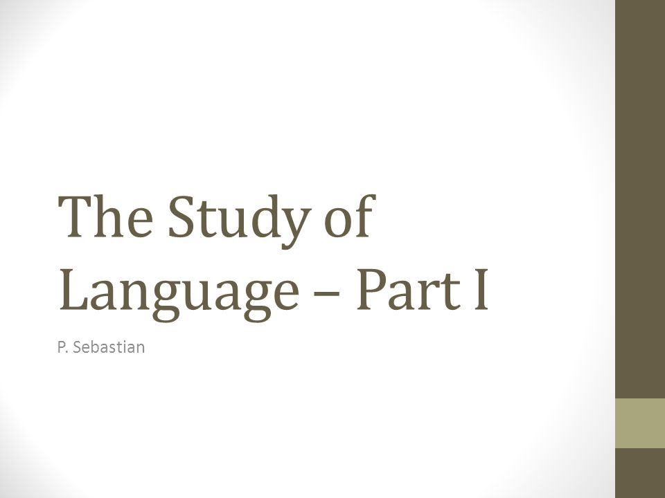 The Study of Language – Part I P. Sebastian