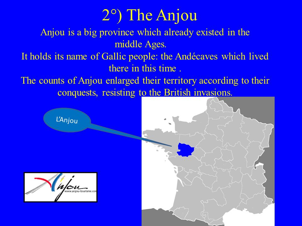 2°) The Anjou Anjou is a big province which already existed in the middle Ages.