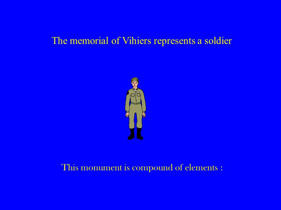 The memorial of Vihiers represents a soldier This monument is compound of elements :