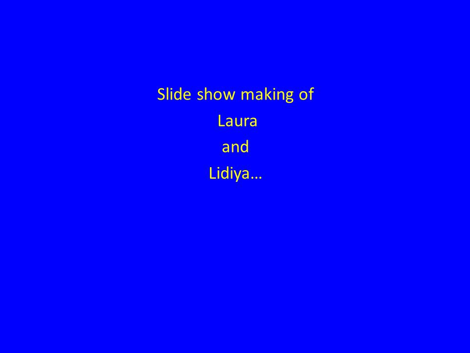 Slide show making of Laura and Lidiya…