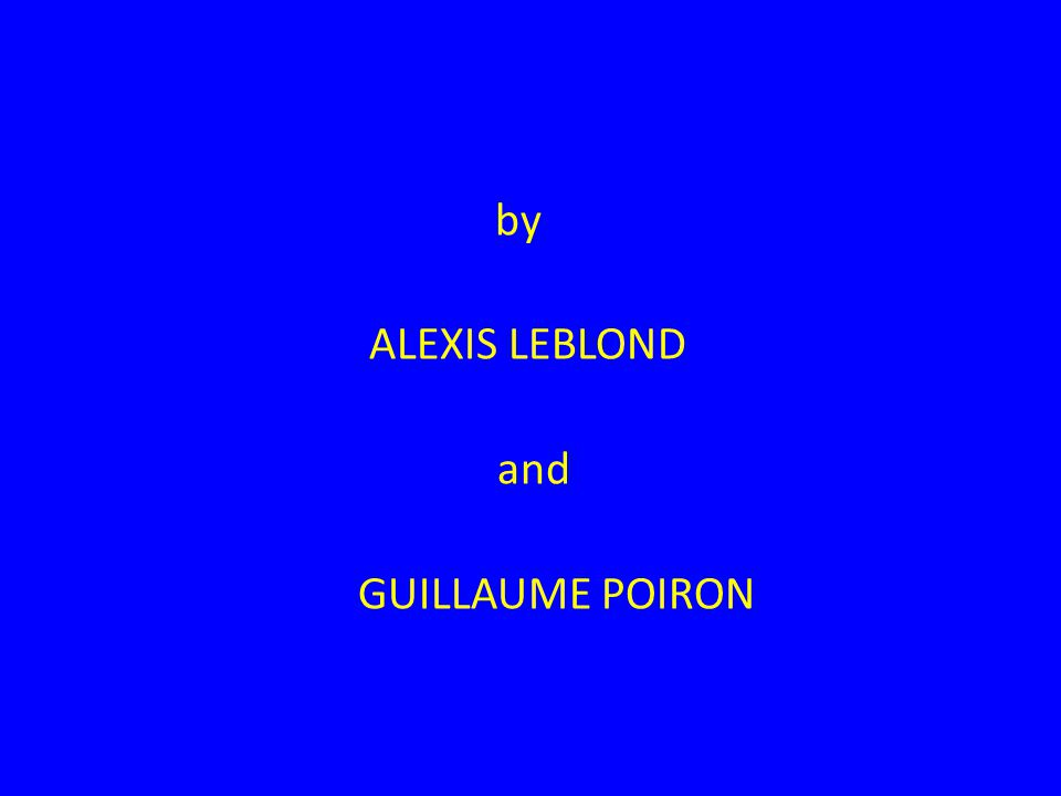 by ALEXIS LEBLOND and GUILLAUME POIRON