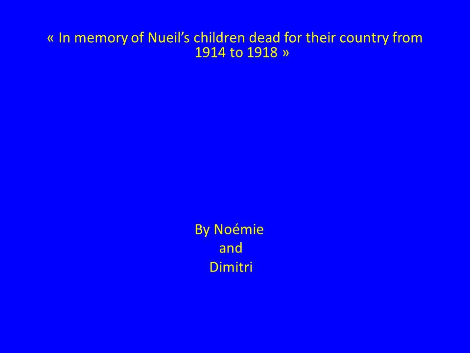 « In memory of Nueils children dead for their country from 1914 to 1918 » By Noémie and Dimitri