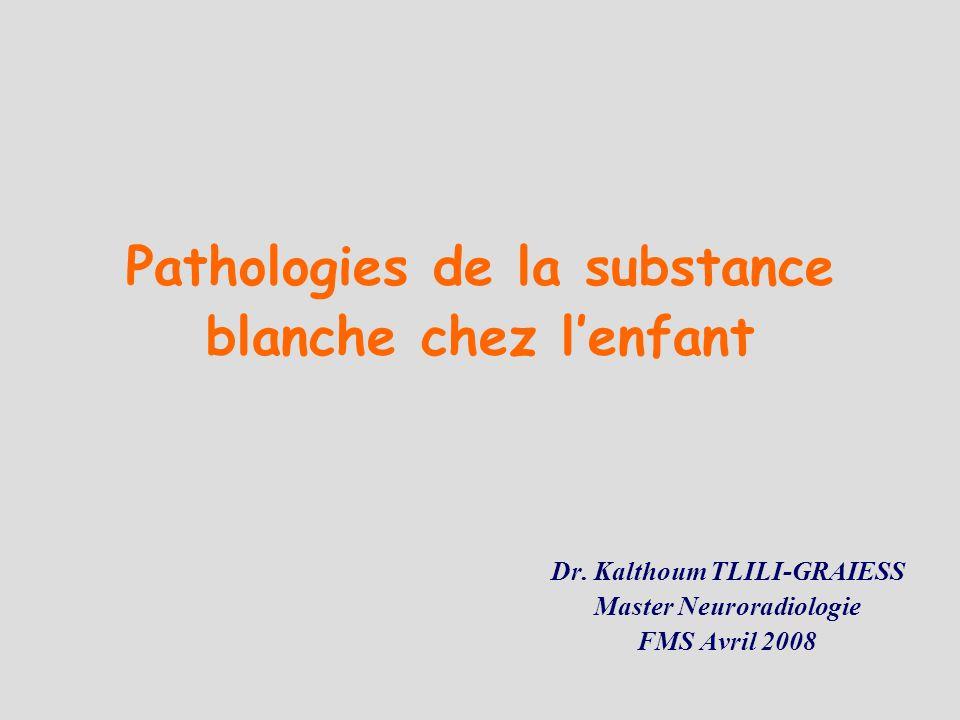 Pathologies de la substance blanche chez lenfant Dr.