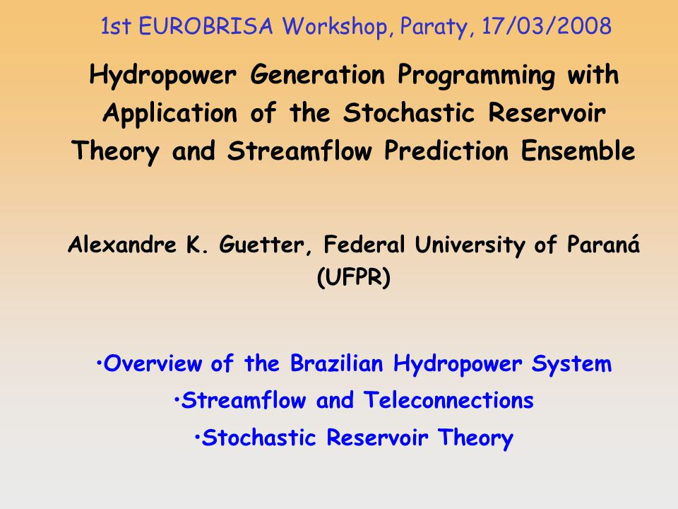 Objective: end to end application for flood control and hydropower generation Climate prediction-application assumption: if the climate anomalies are predicted, then application actions will be taken to mitigate risks (flood control) and maximize benefits (meeting energy demands) Today´s data requirements for Hydropower Programming: reservoir storage (state of the system) and naturalized streamflow time series for each reservoir (Reservoir Stochastic Theory – ensemble of synthetic time series).