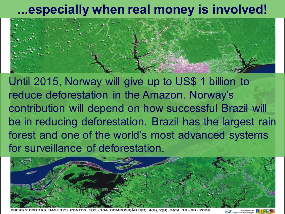 Until 2015, Norway will give up to US$ 1 billion to reduce deforestation in the Amazon. Norways contribution will depend on how successful Brazil will