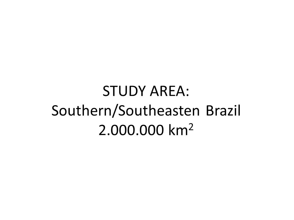 STUDY AREA: Southern/Southeasten Brazil 2.000.000 km 2