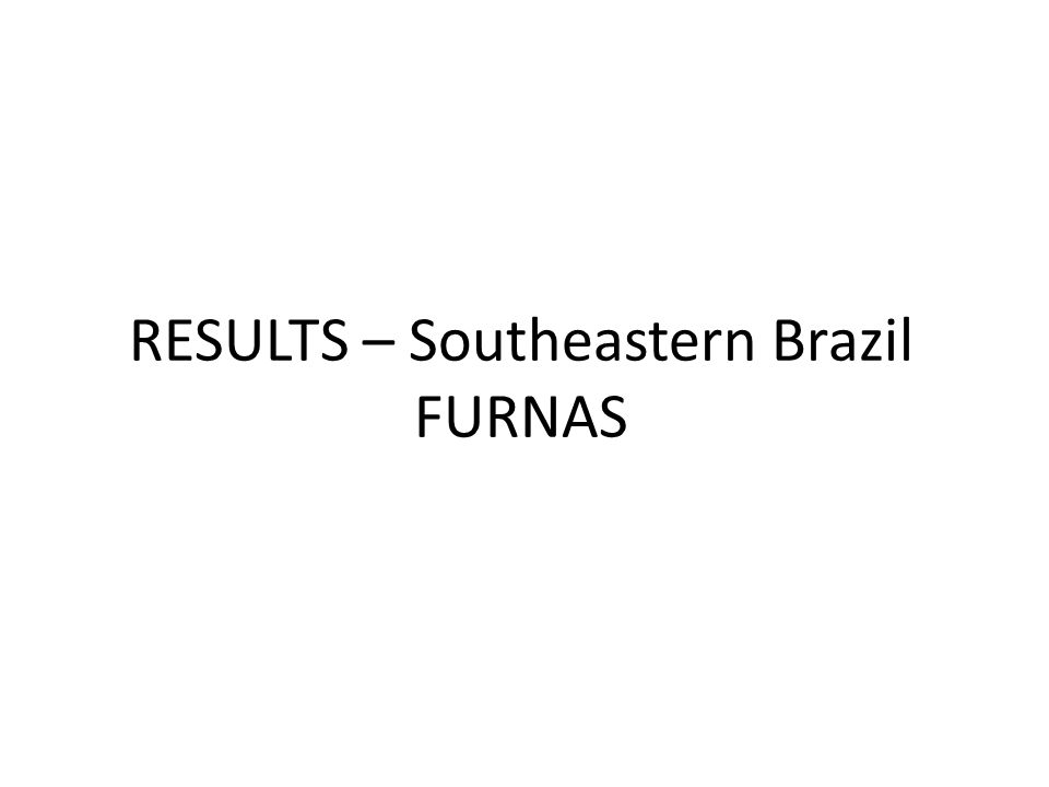 RESULTS – Southeastern Brazil FURNAS