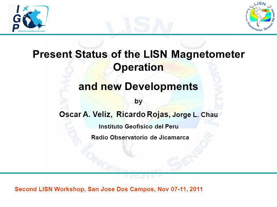 Present Status of the LISN Magnetometer Operation and new Developments by Oscar A.