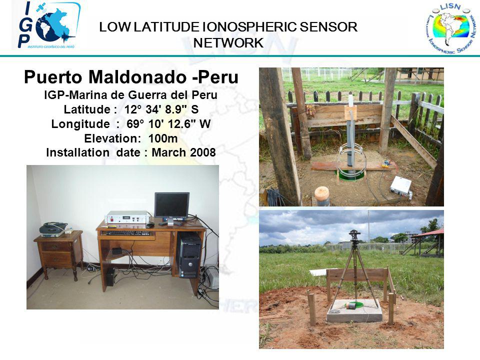 LOW LATITUDE IONOSPHERIC SENSOR NETWORK Puerto Maldonado -Peru IGP-Marina de Guerra del Peru Latitude : 12° 34 8.9 S Longitude : 69° 10 12.6 W Elevation: 100m Installation date : March 2008